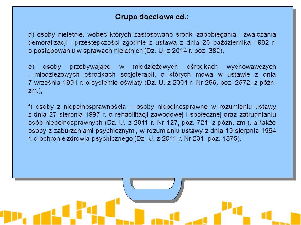 Grupa docelowa cd.: d) osoby nieletnie, wobec których zastosowano środki zapobiegania i zwalczania demoralizacji i przestępczości zgodnie z ustawą z dnia 26 października 1982 r.