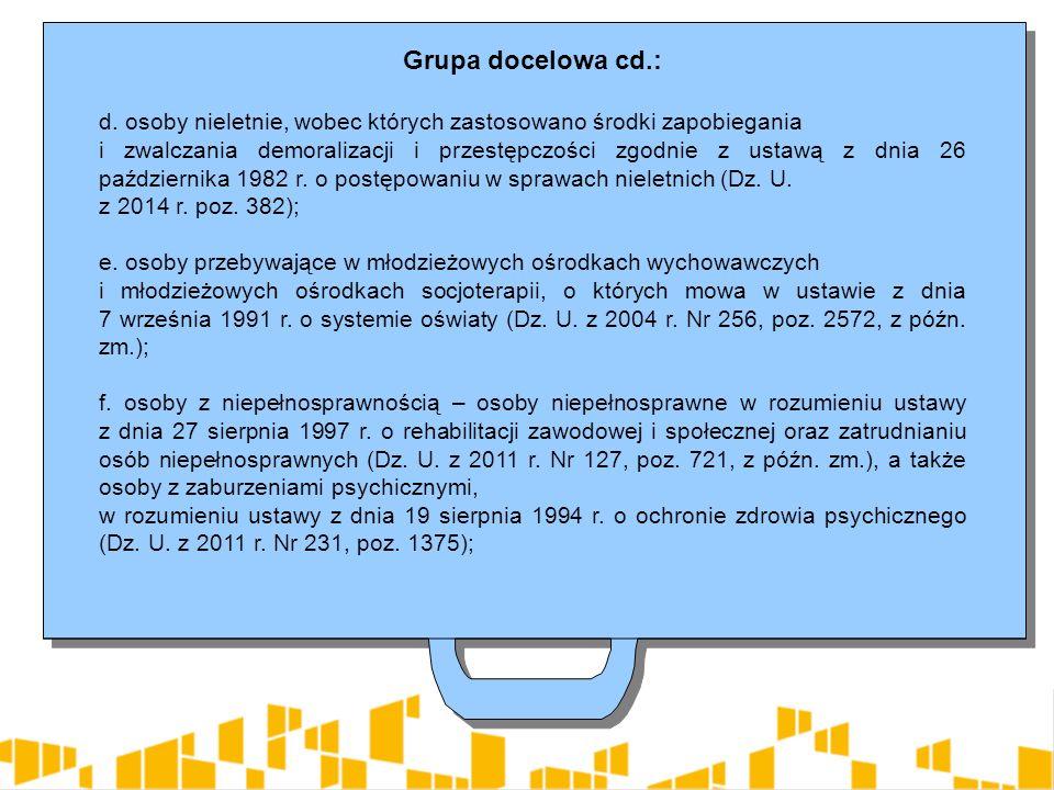 Grupa docelowa cd.: d. osoby nieletnie, wobec których zastosowano środki zapobiegania i zwalczania demoralizacji i przestępczości zgodnie z ustawą z d