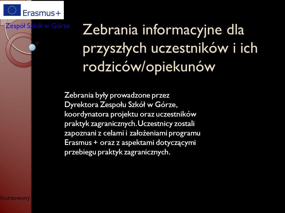 Współfinansowany w ramach programu Unii Europejskiej Erasmus+ Zespół Szkół w Górze Zebrania informacyjne dla przyszłych uczestników i ich rodziców/opi