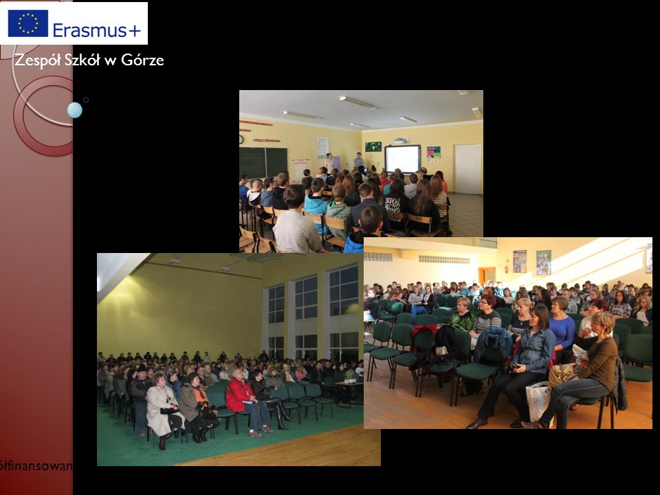 Współfinansowany w ramach programu Unii Europejskiej Erasmus+ Zespół Szkół w Górze ZEBRANIA INFORMACYJNE DLA PRZYSZŁYCH UCZESTNIKÓW PROJEKTU.