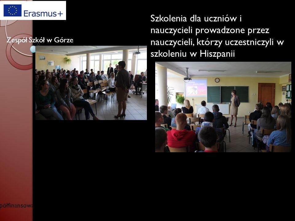Współfinansowany w ramach programu Unii Europejskiej Erasmus+ Zespół Szkół w Górze Wyróżnienie dla Zespołu Szkół w Górze w XIII edycji Targów Edukacyjnych Absolwent 2015 Szkolenia dla uczniów i nauczycieli prowadzone przez nauczycieli, którzy uczestniczyli w szkoleniu w Hiszpanii