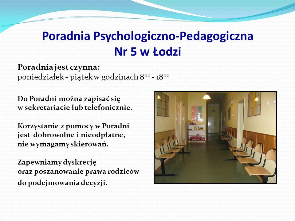 Poradnia Psychologiczno-Pedagogiczna Nr 5 w Łodzi Poradnia jest czynna: poniedziałek - piątek w godzinach 8 00 - 18 00 Do Poradni można zapisać się w