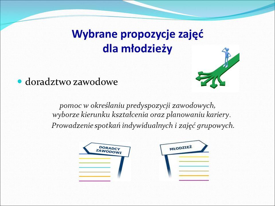Wybrane propozycje zajęć dla młodzieży doradztwo zawodowe pomoc w określaniu predyspozycji zawodowych, wyborze kierunku kształcenia oraz planowaniu ka