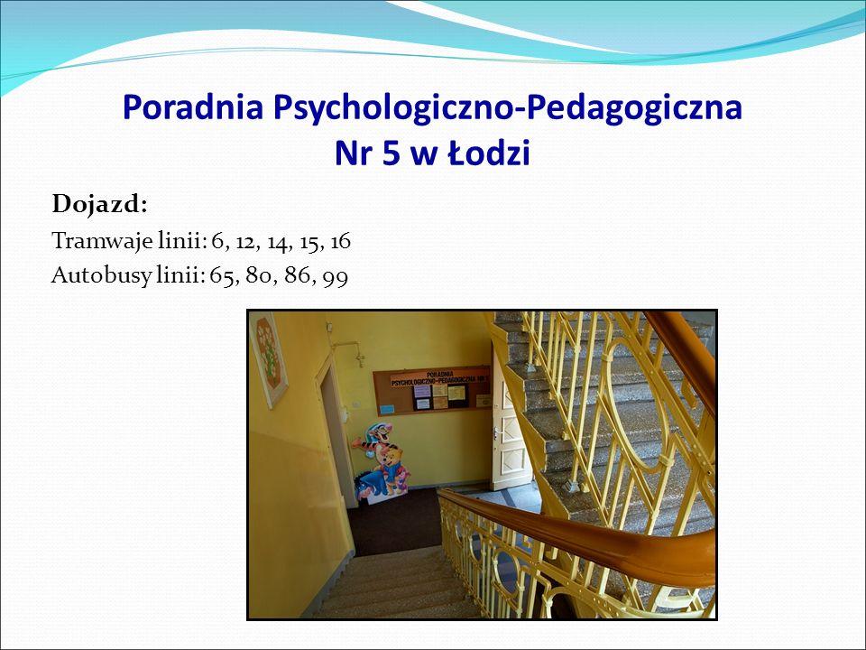 Poradnia Psychologiczno-Pedagogiczna Nr 5 w Łodzi Dojazd: Tramwaje linii: 6, 12, 14, 15, 16 Autobusy linii: 65, 80, 86, 99