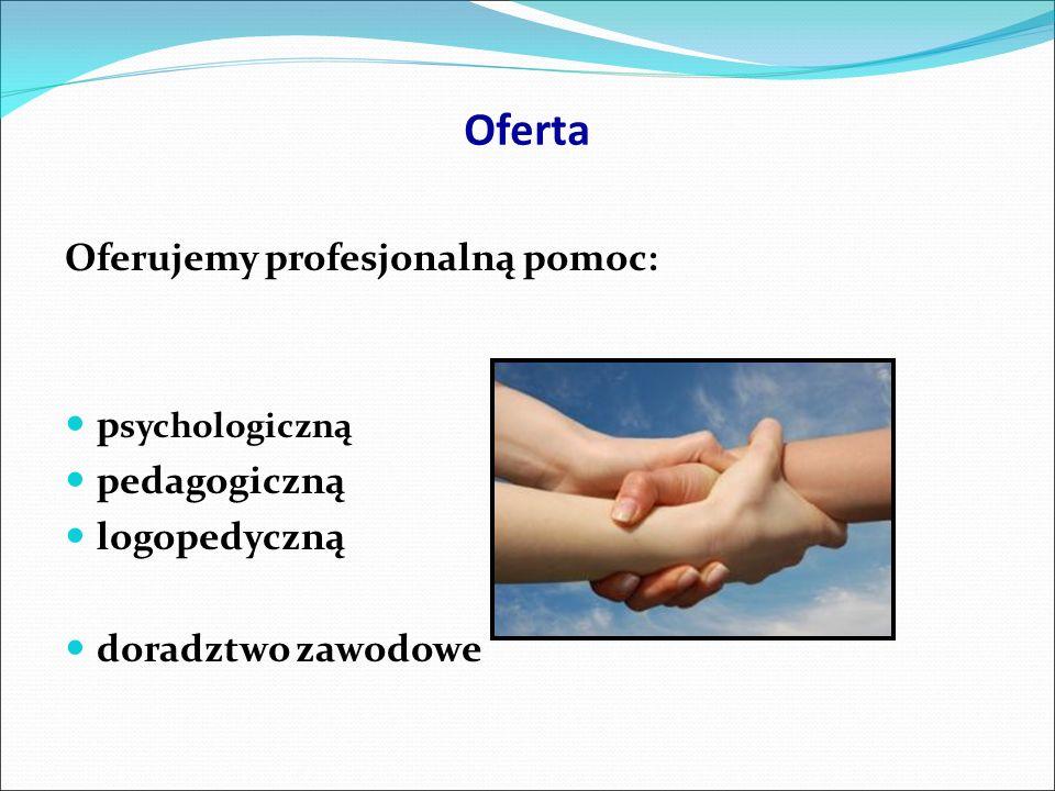 Oferta Oferujemy profesjonalną pomoc: p sychologiczną pedagogiczną logopedyczną doradztwo zawodowe