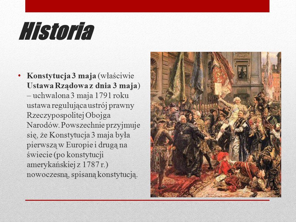 Historia Konstytucja 3 maja (właściwie Ustawa Rządowa z dnia 3 maja) – uchwalona 3 maja 1791 roku ustawa regulująca ustrój prawny Rzeczypospolitej Obo