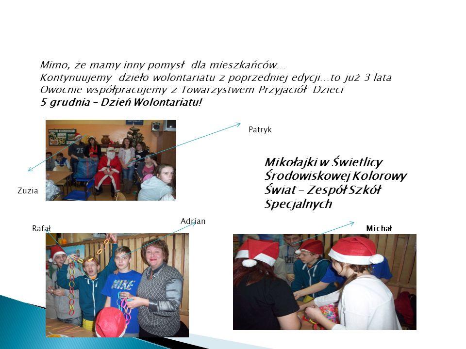 Mimo, że mamy inny pomysł dla mieszkańców… Kontynuujemy dzieło wolontariatu z poprzedniej edycji…to już 3 lata Owocnie współpracujemy z Towarzystwem Przyjaciół Dzieci 5 grudnia – Dzień Wolontariatu.