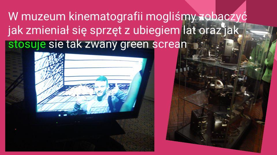 W muzeum kinematografii mogliśmy zobaczyć jak zmieniał się sprzęt z ubiegiem lat oraz jak stosuje sie tak zwany green screan