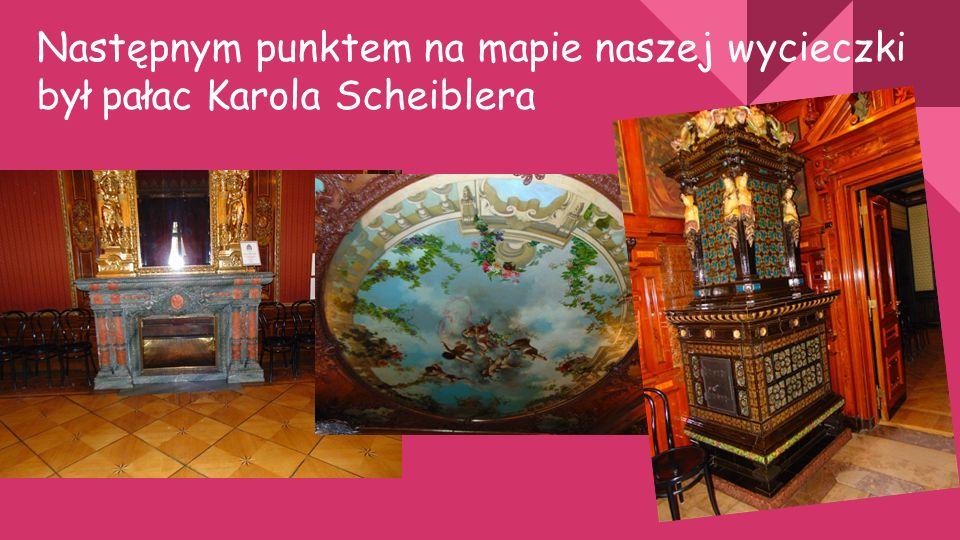 Następnym punktem na mapie naszej wycieczki był pałac Karola Scheiblera