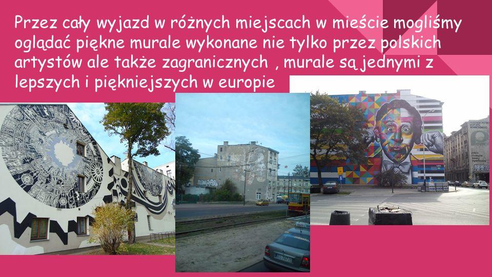 Przez cały wyjazd w różnych miejscach w mieście mogliśmy oglądać piękne murale wykonane nie tylko przez polskich artystów ale także zagranicznych, murale są jednymi z lepszych i piękniejszych w europie