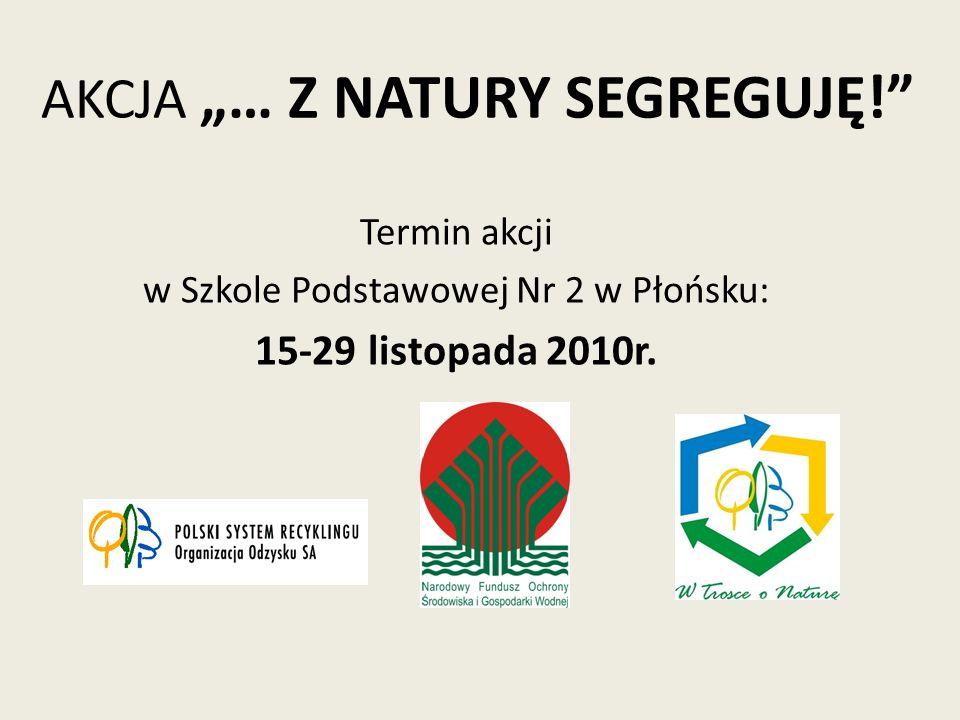 """O AKCJI """"…Z NATURY SEGREGUJĘ Akcja edukacyjna jest elementem programu """" W Trosce o Naturę – kompleksowego projektu edukacji ekologicznej z zakresu selektywnej zbiórki odpadków opakowaniowych oraz poużytkowych ."""
