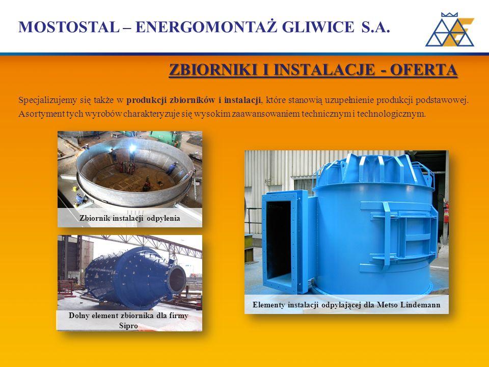 MOSTOSTAL – ENERGOMONTAŻ GLIWICE S.A. Specjalizujemy się także w produkcji zbiorników i instalacji, które stanowią uzupełnienie produkcji podstawowej.