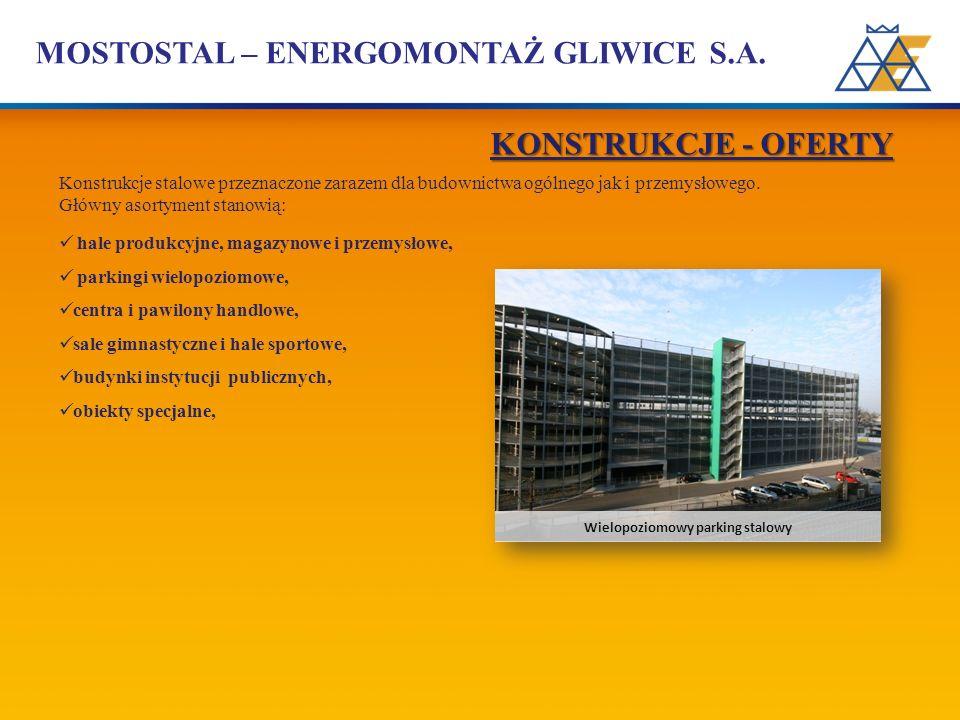 MOSTOSTAL – ENERGOMONTAŻ GLIWICE S.A. Konstrukcje stalowe przeznaczone zarazem dla budownictwa ogólnego jak i przemysłowego. Główny asortyment stanowi