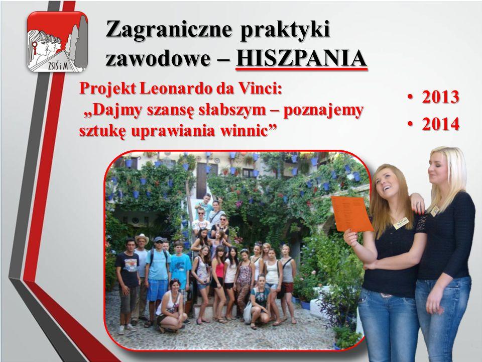 """Zagraniczne praktyki zawodowe – HISZPANIA 2013 2013 2014 2014 Projekt Leonardo da Vinci: """"Dajmy szansę słabszym – poznajemy sztukę uprawiania winnic"""