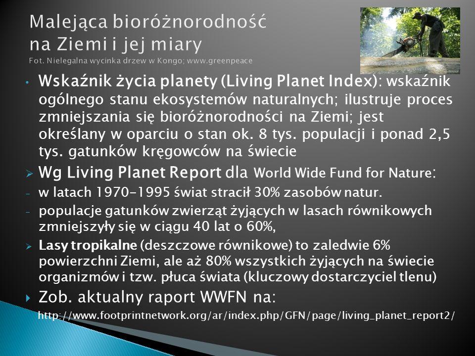 Wskaźnik życia planety (Living Planet Index): wskaźnik ogólnego stanu ekosystemów naturalnych; ilustruje proces zmniejszania się bioróżnorodności na Ziemi; jest określany w oparciu o stan ok.
