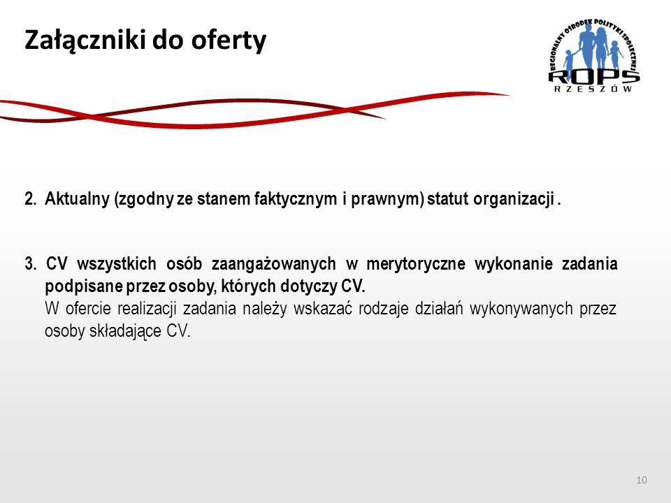 Załączniki do oferty 2. Aktualny (zgodny ze stanem faktycznym i prawnym) statut organizacji. 10 3. CV wszystkich osób zaangażowanych w merytoryczne wy