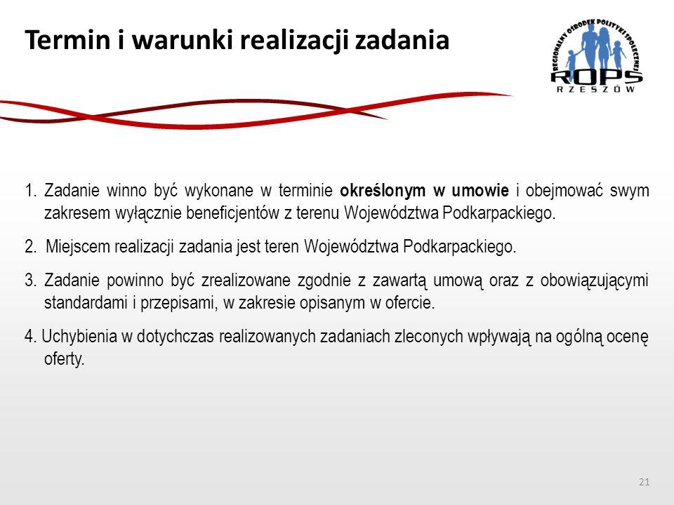 Termin i warunki realizacji zadania 1.Zadanie winno być wykonane w terminie określonym w umowie i obejmować swym zakresem wyłącznie beneficjentów z terenu Województwa Podkarpackiego.