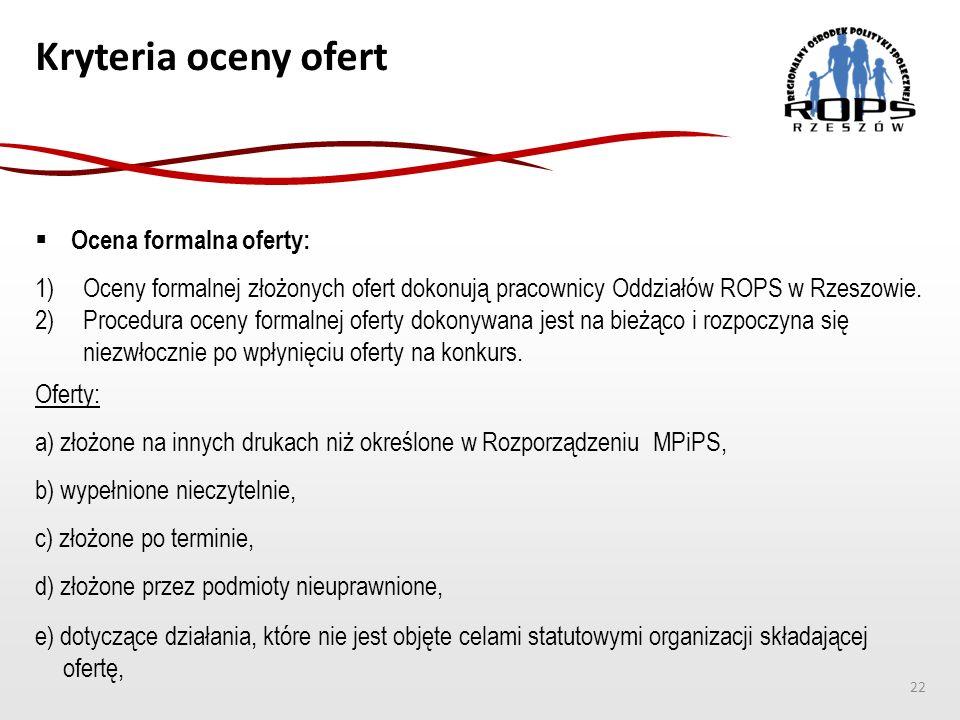 Kryteria oceny ofert  Ocena formalna oferty: 1)Oceny formalnej złożonych ofert dokonują pracownicy Oddziałów ROPS w Rzeszowie. 2)Procedura oceny form