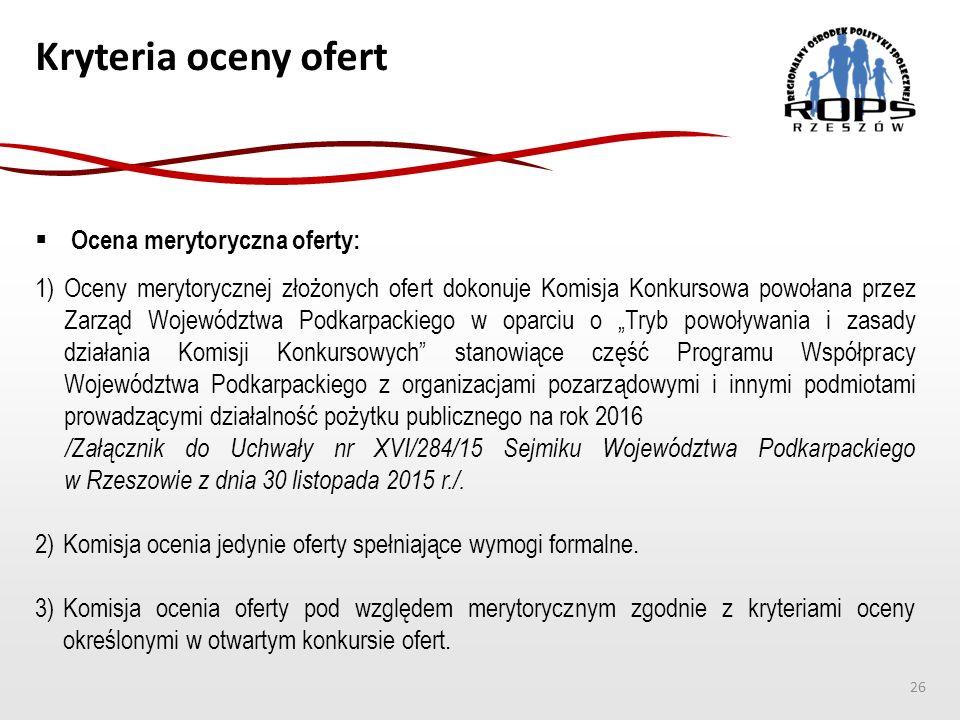 Kryteria oceny ofert  Ocena merytoryczna oferty: 1)Oceny merytorycznej złożonych ofert dokonuje Komisja Konkursowa powołana przez Zarząd Województwa