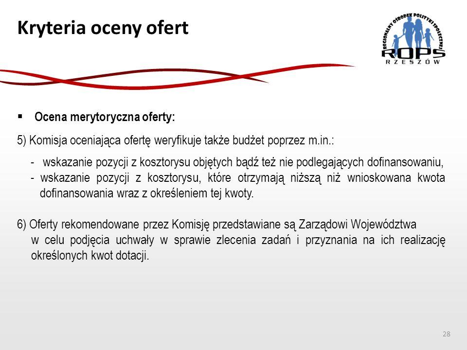 Kryteria oceny ofert  Ocena merytoryczna oferty: 5) Komisja oceniająca ofertę weryfikuje także budżet poprzez m.in.: - wskazanie pozycji z kosztorysu