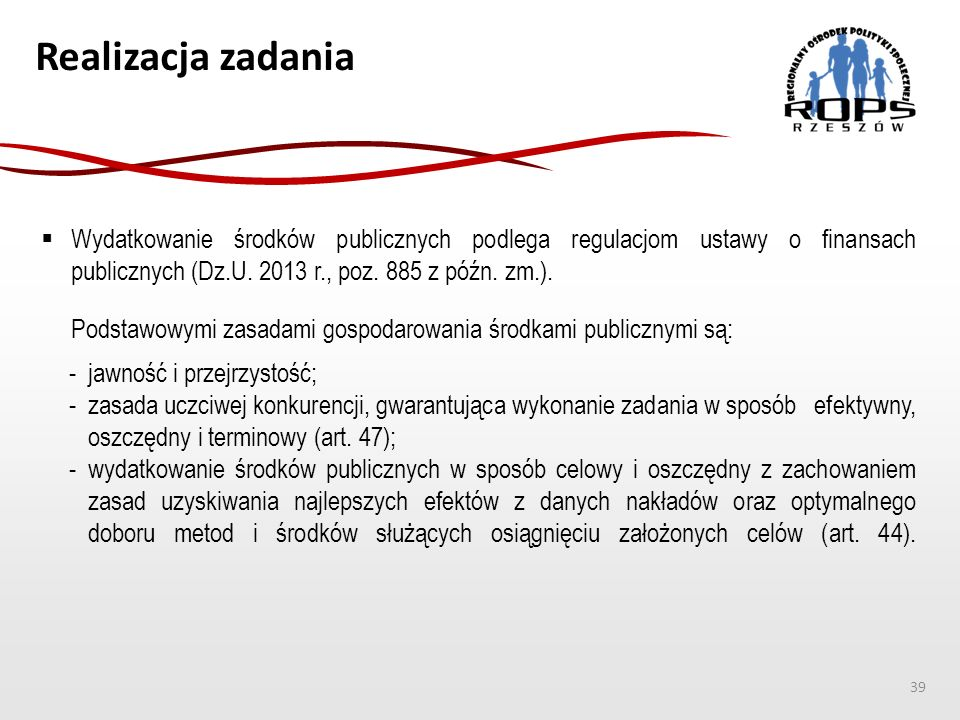 Realizacja zadania  Wydatkowanie środków publicznych podlega regulacjom ustawy o finansach publicznych (Dz.U. 2013 r., poz. 885 z późn. zm.). Podstaw