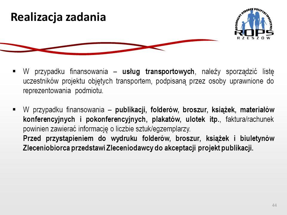 Realizacja zadania  W przypadku finansowania – usług transportowych, należy sporządzić listę uczestników projektu objętych transportem, podpisaną przez osoby uprawnione do reprezentowania podmiotu.