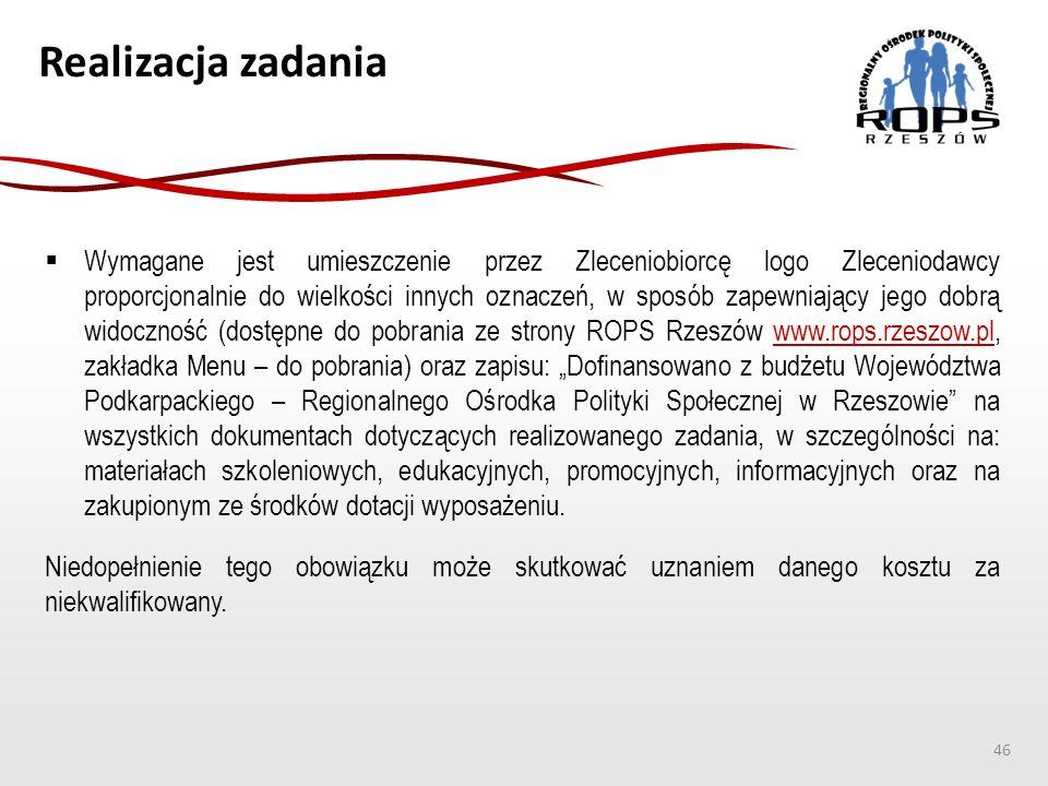 """Realizacja zadania  Wymagane jest umieszczenie przez Zleceniobiorcę logo Zleceniodawcy proporcjonalnie do wielkości innych oznaczeń, w sposób zapewniający jego dobrą widoczność (dostępne do pobrania ze strony ROPS Rzeszów www.rops.rzeszow.pl, zakładka Menu – do pobrania) oraz zapisu: """"Dofinansowano z budżetu Województwa Podkarpackiego – Regionalnego Ośrodka Polityki Społecznej w Rzeszowie na wszystkich dokumentach dotyczących realizowanego zadania, w szczególności na: materiałach szkoleniowych, edukacyjnych, promocyjnych, informacyjnych oraz na zakupionym ze środków dotacji wyposażeniu.www.rops.rzeszow.pl Niedopełnienie tego obowiązku może skutkować uznaniem danego kosztu za niekwalifikowany."""