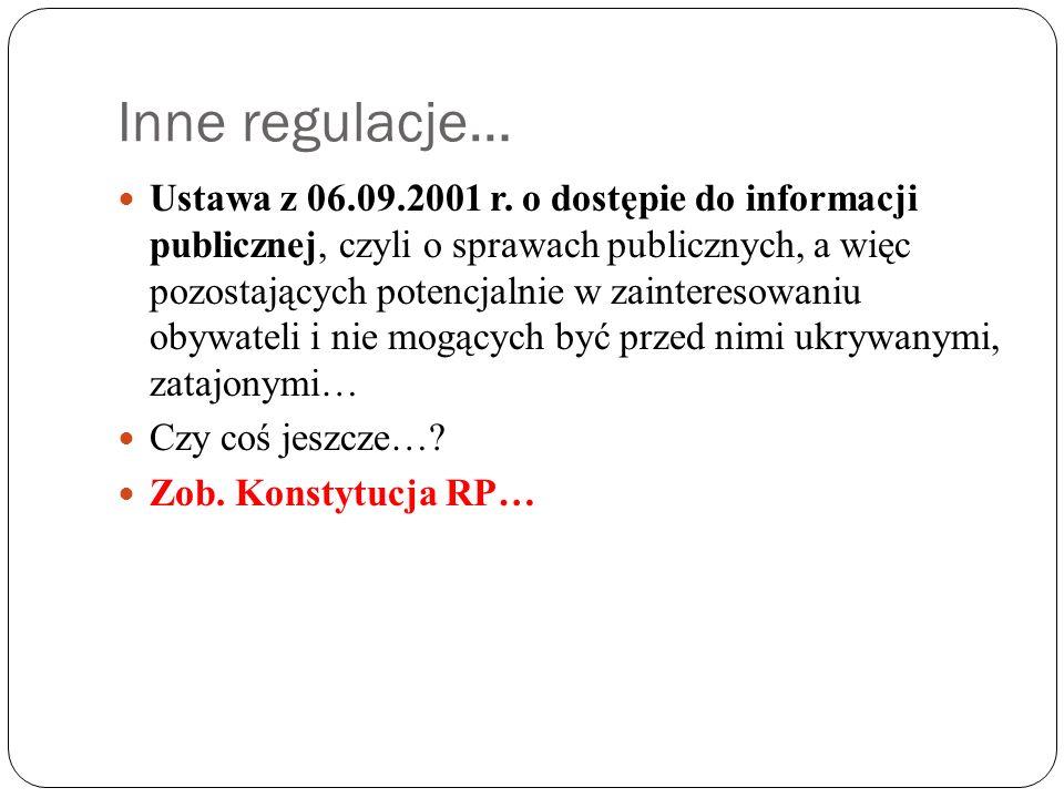 Inne regulacje… Ustawa z 06.09.2001 r. o dostępie do informacji publicznej, czyli o sprawach publicznych, a więc pozostających potencjalnie w zaintere