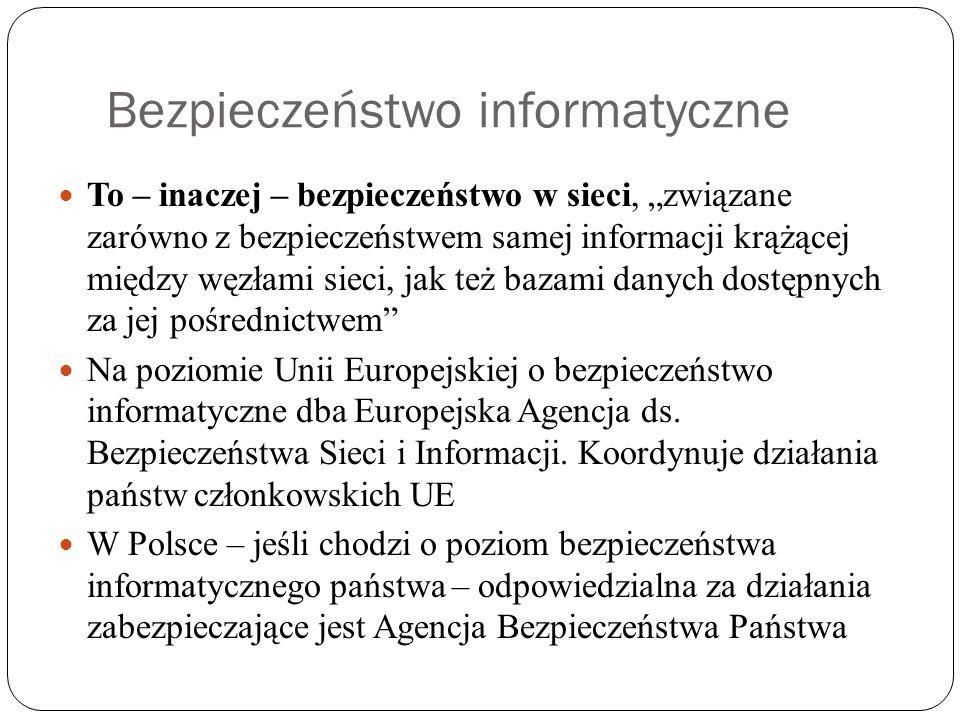 """Bezpieczeństwo informatyczne To – inaczej – bezpieczeństwo w sieci, """"związane zarówno z bezpieczeństwem samej informacji krążącej między węzłami sieci, jak też bazami danych dostępnych za jej pośrednictwem Na poziomie Unii Europejskiej o bezpieczeństwo informatyczne dba Europejska Agencja ds."""