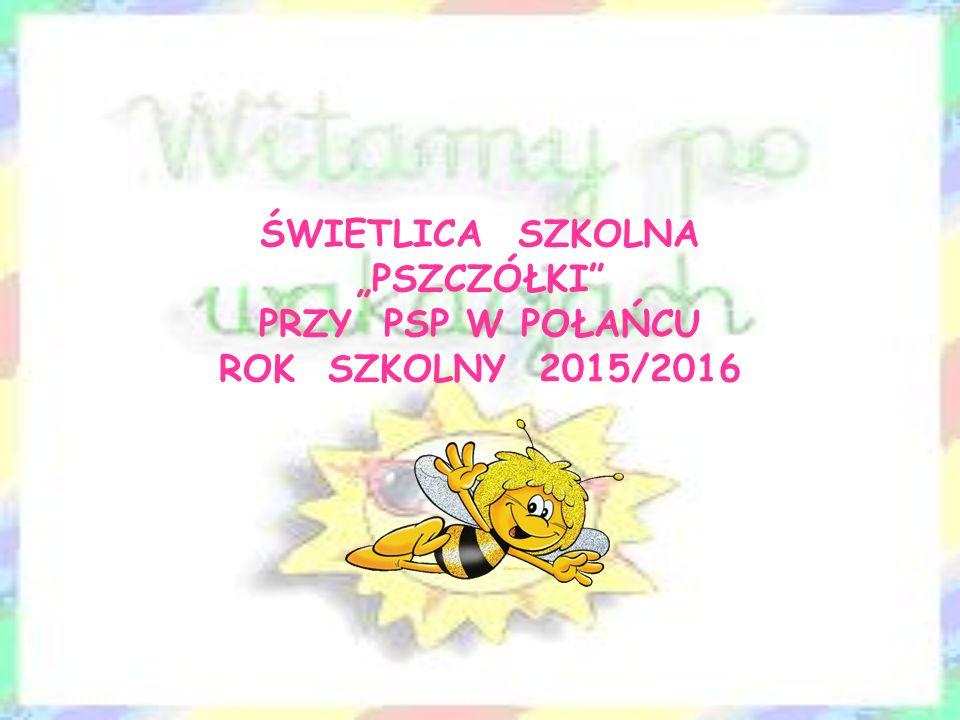 """ŚWIETLICA SZKOLNA """"PSZCZÓŁKI PRZY PSP W POŁAŃCU ROK SZKOLNY 2015/2016"""