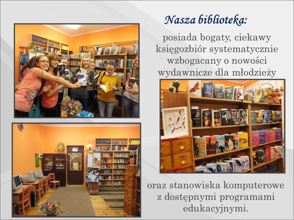 Nasza biblioteka: posiada bogaty, ciekawy księgozbiór systematycznie wzbogacany o nowości wydawnicze dla młodzieży oraz stanowiska komputerowe z dostępnymi programami edukacyjnymi.