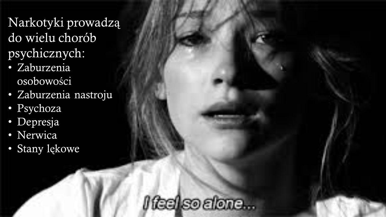 Narkotyki prowadz ą do wielu chorób psychicznych: Zaburzenia osobowo ś ci Zaburzenia nastroju Psychoza Depresja Nerwica Stany l ę kowe