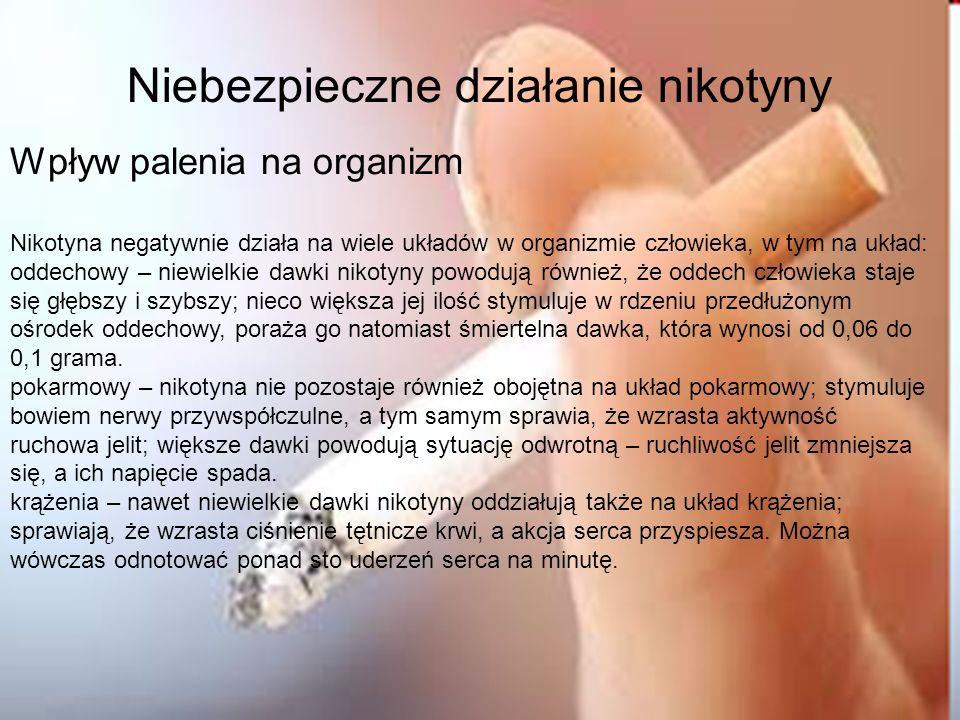 Niebezpieczne działanie nikotyny Wpływ palenia na organizm Nikotyna negatywnie działa na wiele układów w organizmie człowieka, w tym na układ: oddecho