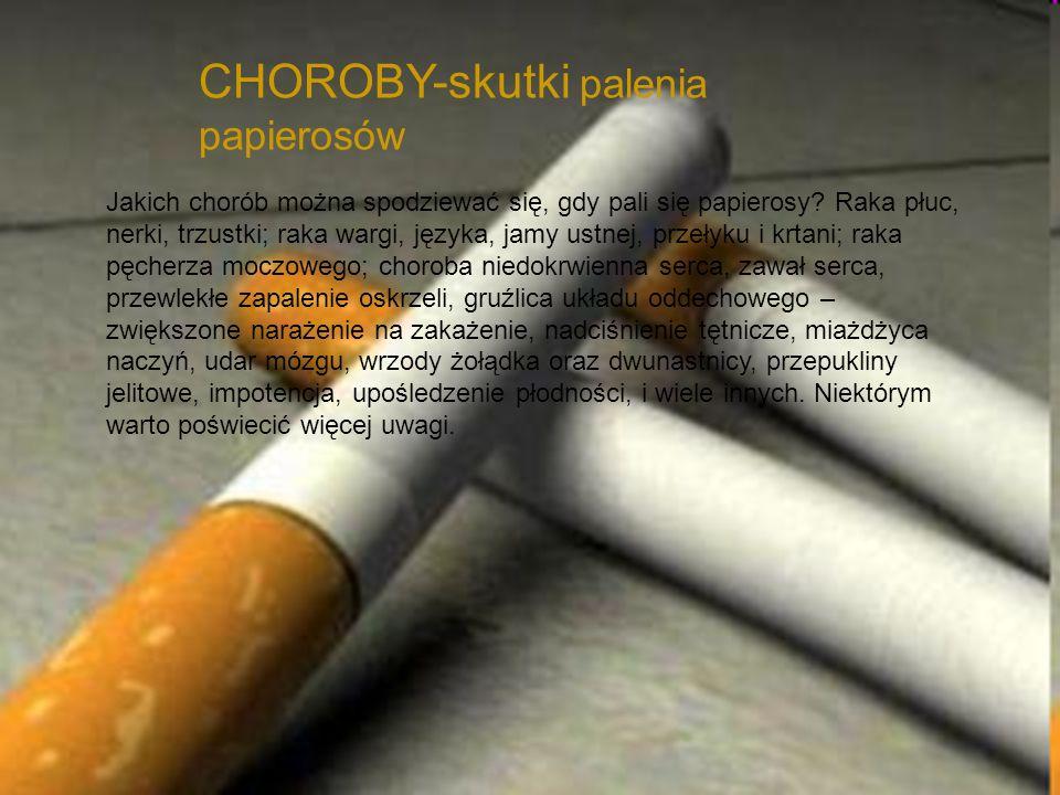 CHOROBY-skutki palenia papierosów Jakich chorób można spodziewać się, gdy pali się papierosy? Raka płuc, nerki, trzustki; raka wargi, języka, jamy ust