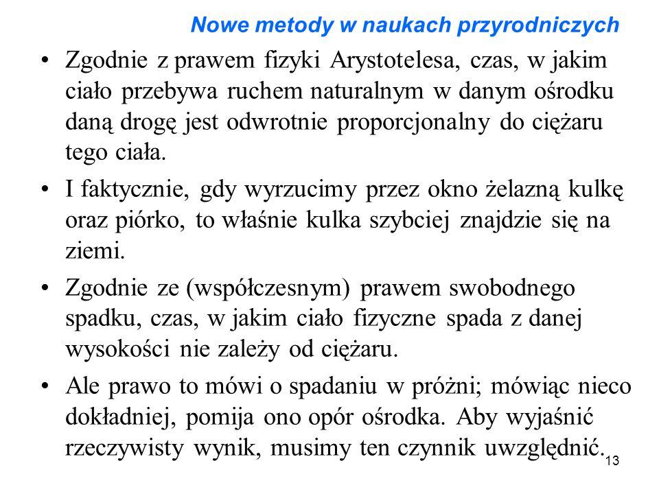 13 Nowe metody w naukach przyrodniczych Zgodnie z prawem fizyki Arystotelesa, czas, w jakim ciało przebywa ruchem naturalnym w danym ośrodku daną drog