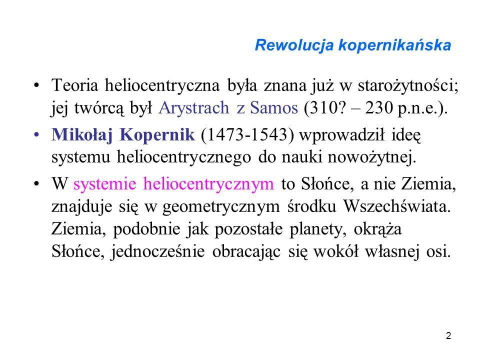 2 Rewolucja kopernikańska Teoria heliocentryczna była znana już w starożytności; jej twórcą był Arystrach z Samos (310.
