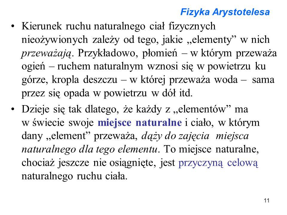 """11 Fizyka Arystotelesa Kierunek ruchu naturalnego ciał fizycznych nieożywionych zależy od tego, jakie """"elementy w nich przeważają."""