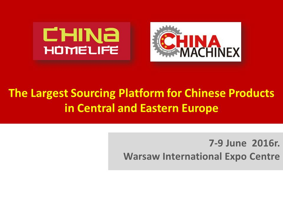 The Largest Sourcing Platform for Chinese Products in Central and Eastern Europe 7-9 June 2016r.
