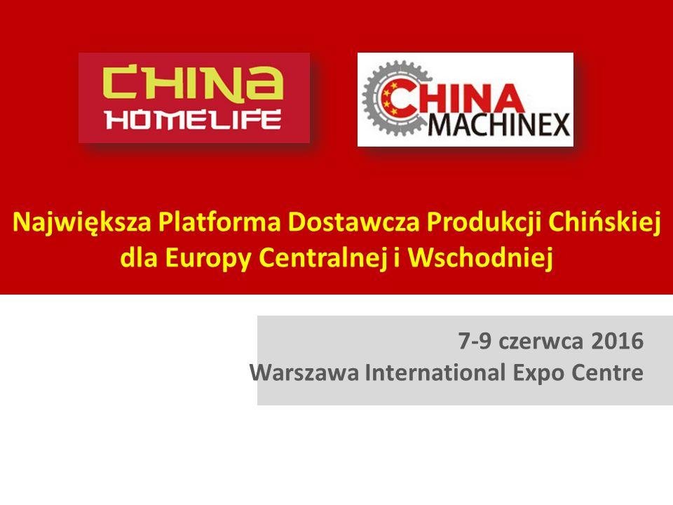Największa Platforma Dostawcza Produkcji Chińskiej dla Europy Centralnej i Wschodniej 7-9 czerwca 2016 Warszawa International Expo Centre
