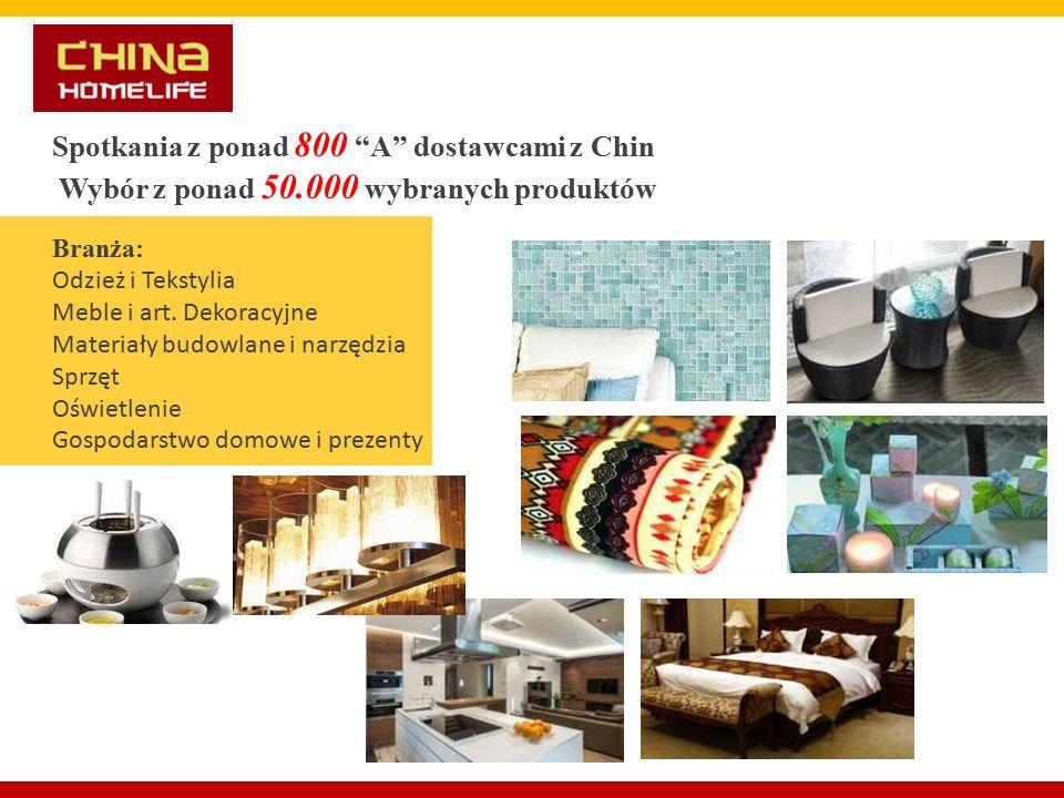 Spotkania z ponad 800 A dostawcami z Chin Wybór z ponad 50.000 wybranych produktów Branża: Odzież i Tekstylia Meble i art.