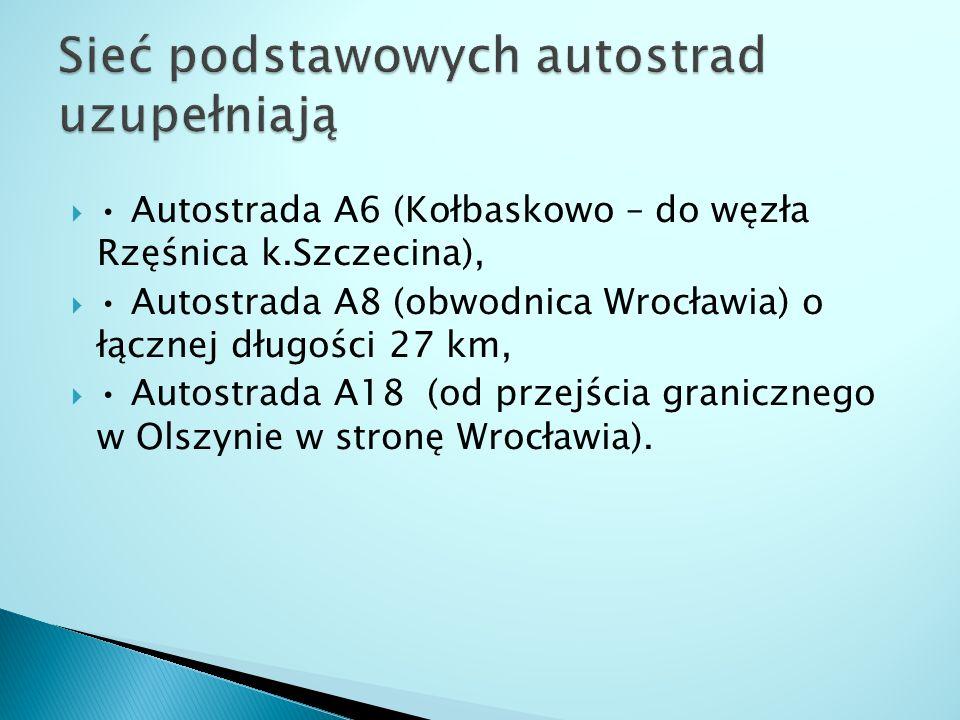 Autostrada A6 (Kołbaskowo – do węzła Rzęśnica k.Szczecina),  Autostrada A8 (obwodnica Wrocławia) o łącznej długości 27 km,  Autostrada A18 (od przejścia granicznego w Olszynie w stronę Wrocławia).
