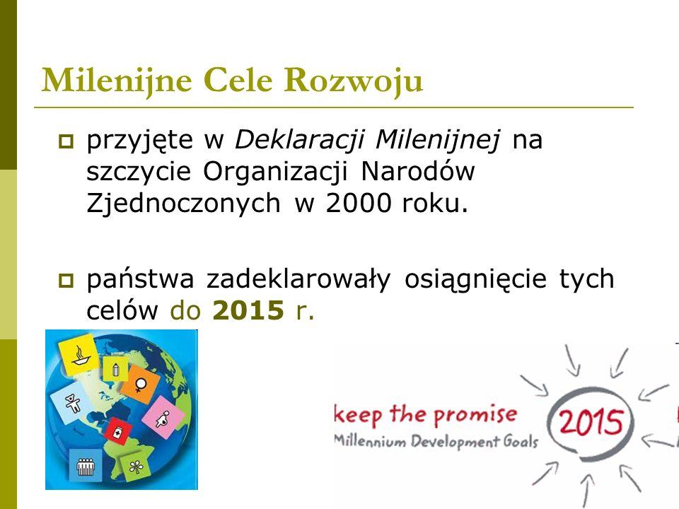 Milenijne Cele Rozwoju  przyjęte w Deklaracji Milenijnej na szczycie Organizacji Narodów Zjednoczonych w 2000 roku.  państwa zadeklarowały osiągnięc