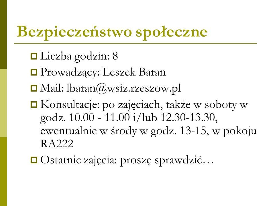 Bezpieczeństwo społeczne  Liczba godzin: 8  Prowadzący: Leszek Baran  Mail: lbaran@wsiz.rzeszow.pl  Konsultacje: po zajęciach, także w soboty w go