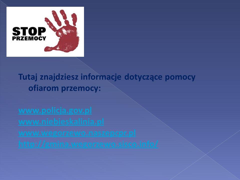 Tutaj znajdziesz informacje dotyczące pomocy ofiarom przemocy: www.policja.gov.pl www.niebieskalinia.pl www.wegorzewo.naszepcpr.pl http://gmina.wegorz
