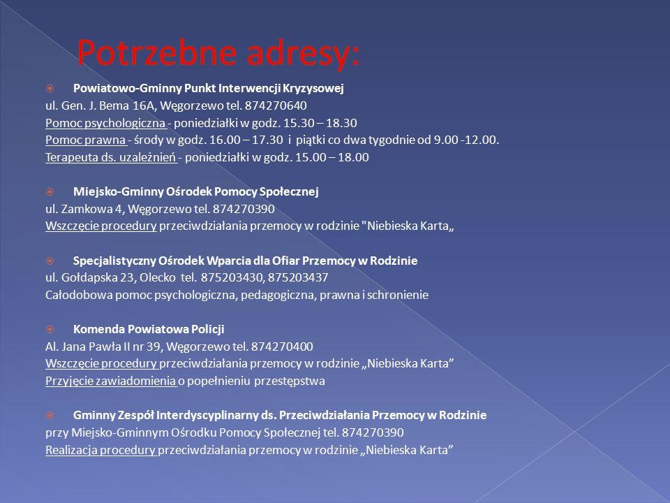  Powiatowo-Gminny Punkt Interwencji Kryzysowej ul. Gen. J. Bema 16A, Węgorzewo tel. 874270640 Pomoc psychologiczna - poniedziałki w godz. 15.30 – 18.