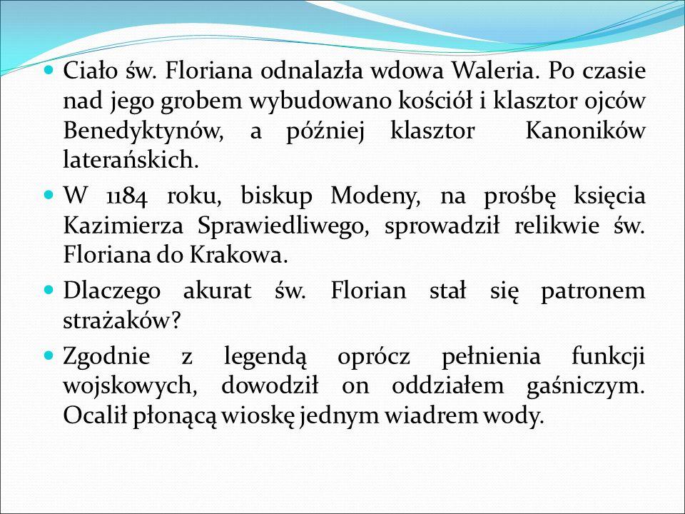 Ciało św. Floriana odnalazła wdowa Waleria.