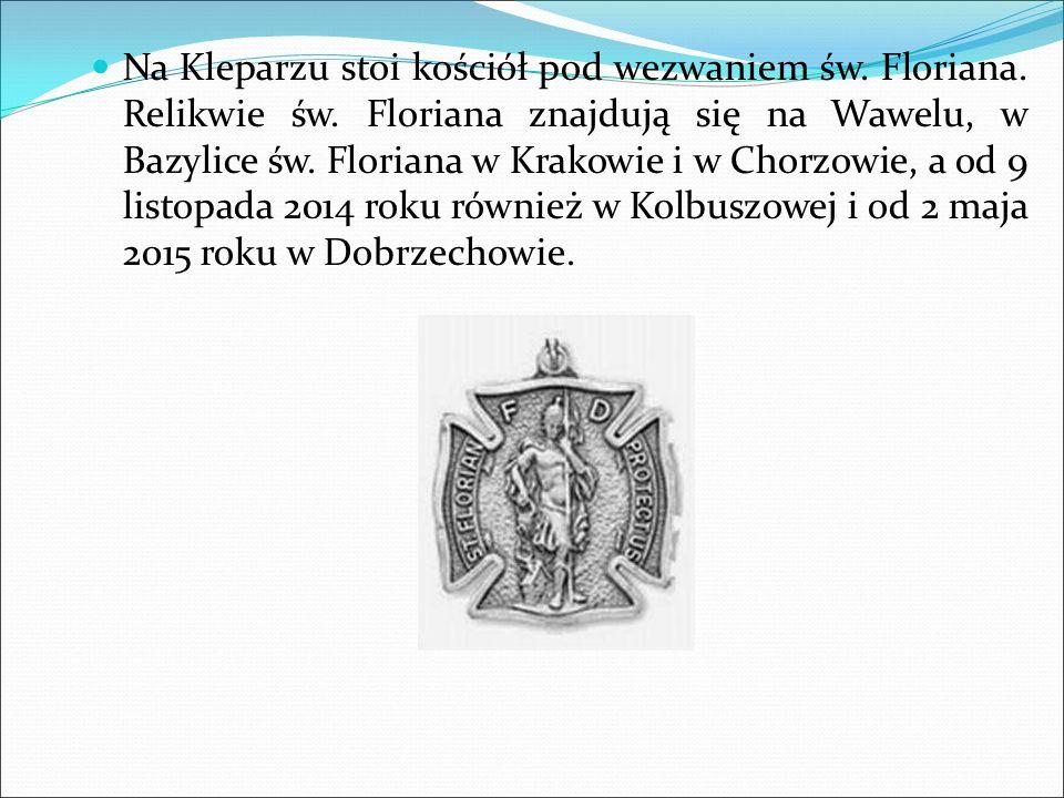 Na Kleparzu stoi kościół pod wezwaniem św. Floriana. Relikwie św. Floriana znajdują się na Wawelu, w Bazylice św. Floriana w Krakowie i w Chorzowie, a