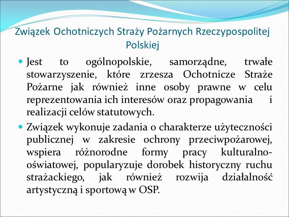 Związek Ochotniczych Straży Pożarnych Rzeczypospolitej Polskiej Jest to ogólnopolskie, samorządne, trwałe stowarzyszenie, które zrzesza Ochotnicze Str