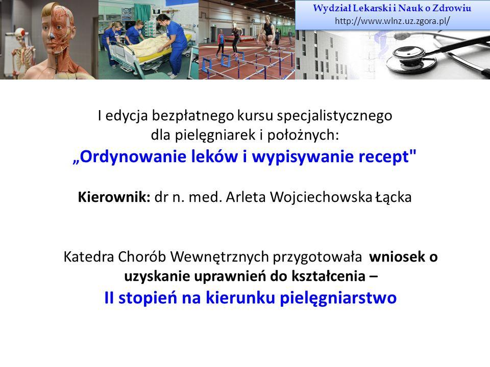 Wydział Lekarski i Nauk o Zdrowiu http://www.wlnz.uz.zgora.pl / Wydział Lekarski i Nauk o Zdrowiu http://www.wlnz.uz.zgora.pl / KIERUNKI STUDIÓW: PIELĘGNIARSTWO LEKARSKI WYCHOWANIE FIZYCZNE Zgodnie z klasyfikacją dziedzin i dyscyplin naukowych w Polsce na Wydziale Lekarskim i Nauk o Zdrowiu kształceni są studenci kierunków: