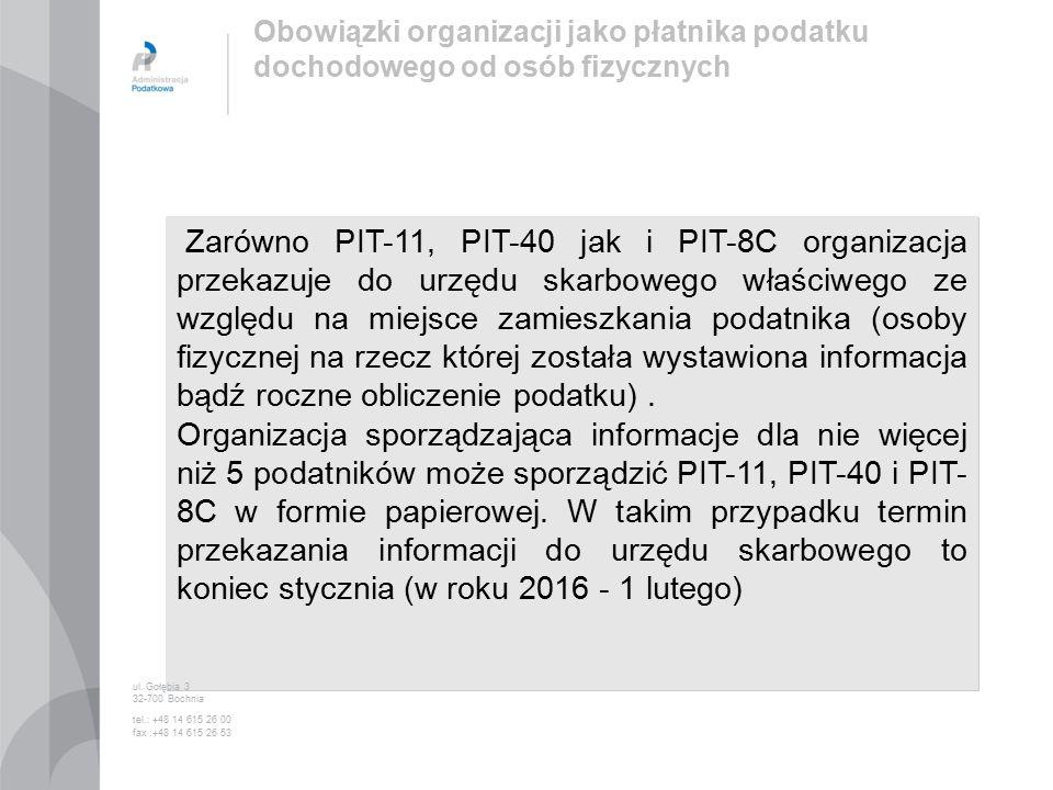 Zarówno PIT-11, PIT-40 jak i PIT-8C organizacja przekazuje do urzędu skarbowego właściwego ze względu na miejsce zamieszkania podatnika (osoby fizycznej na rzecz której została wystawiona informacja bądź roczne obliczenie podatku).